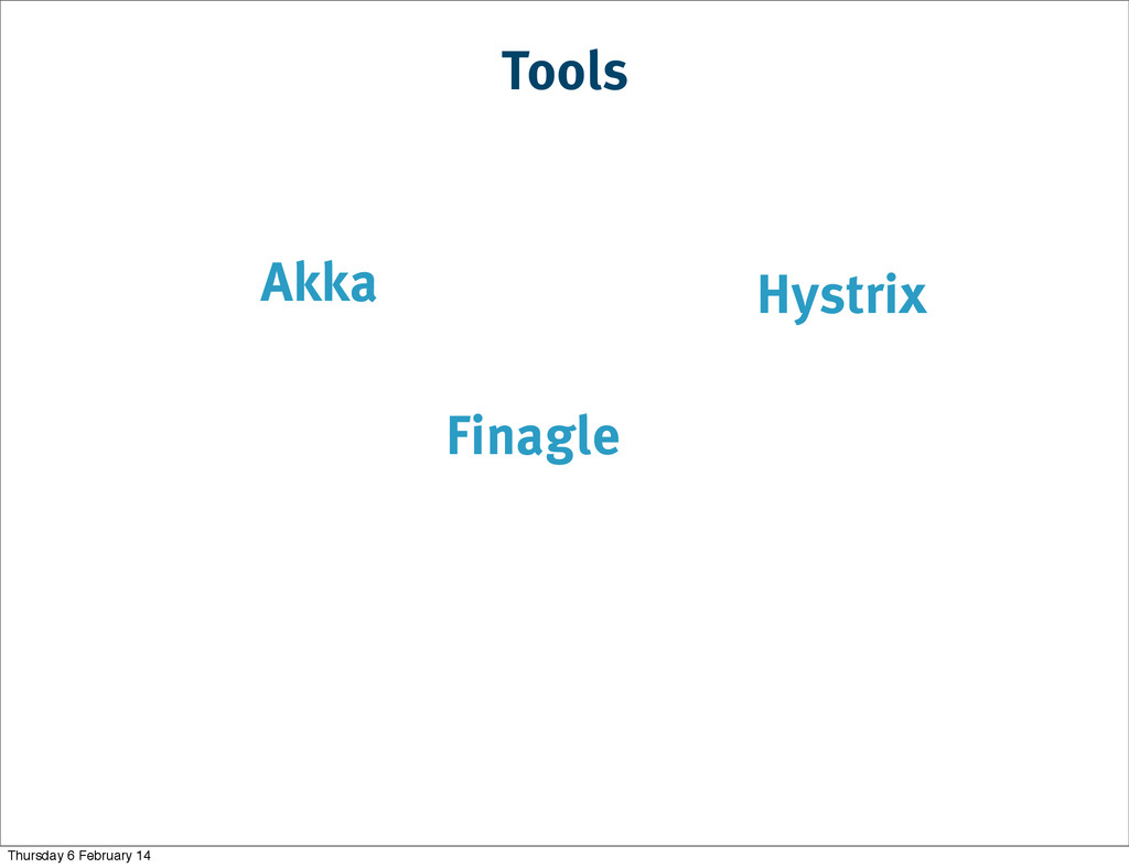 Tools Hystrix Akka Finagle Thursday 6 February ...