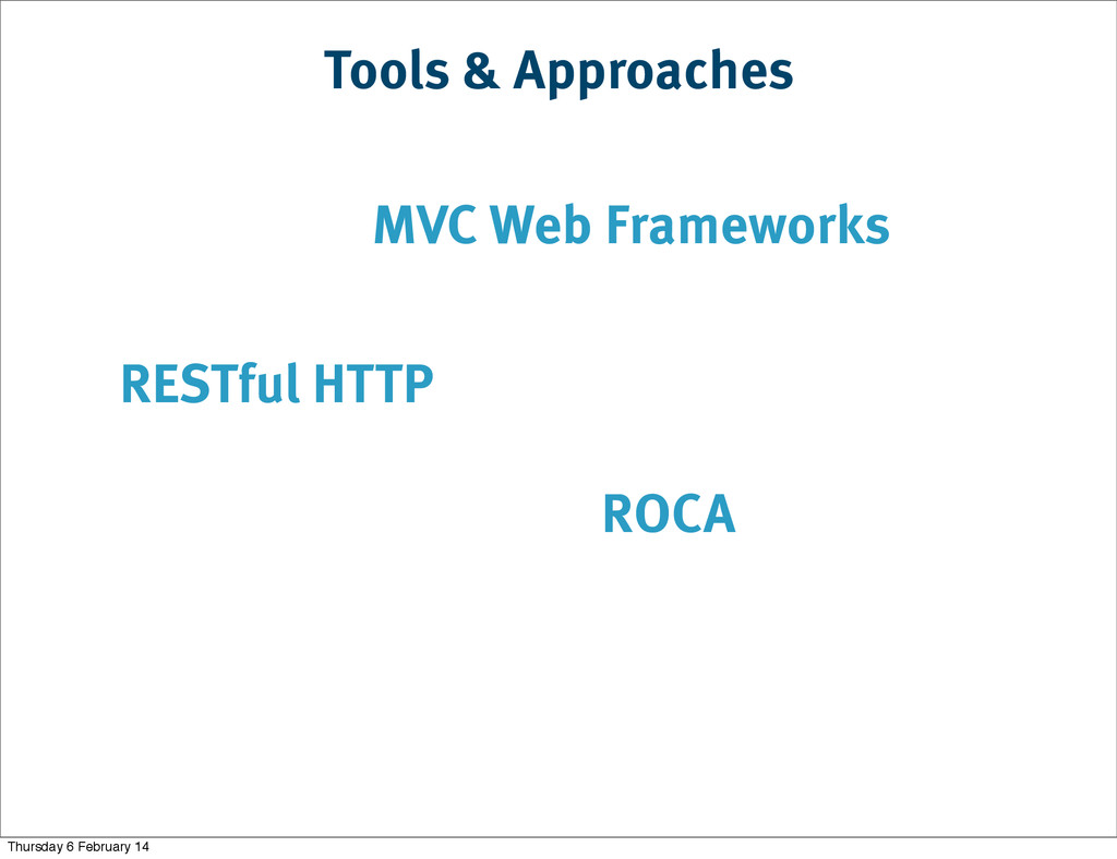 Tools & Approaches RESTful HTTP ROCA MVC Web Fr...