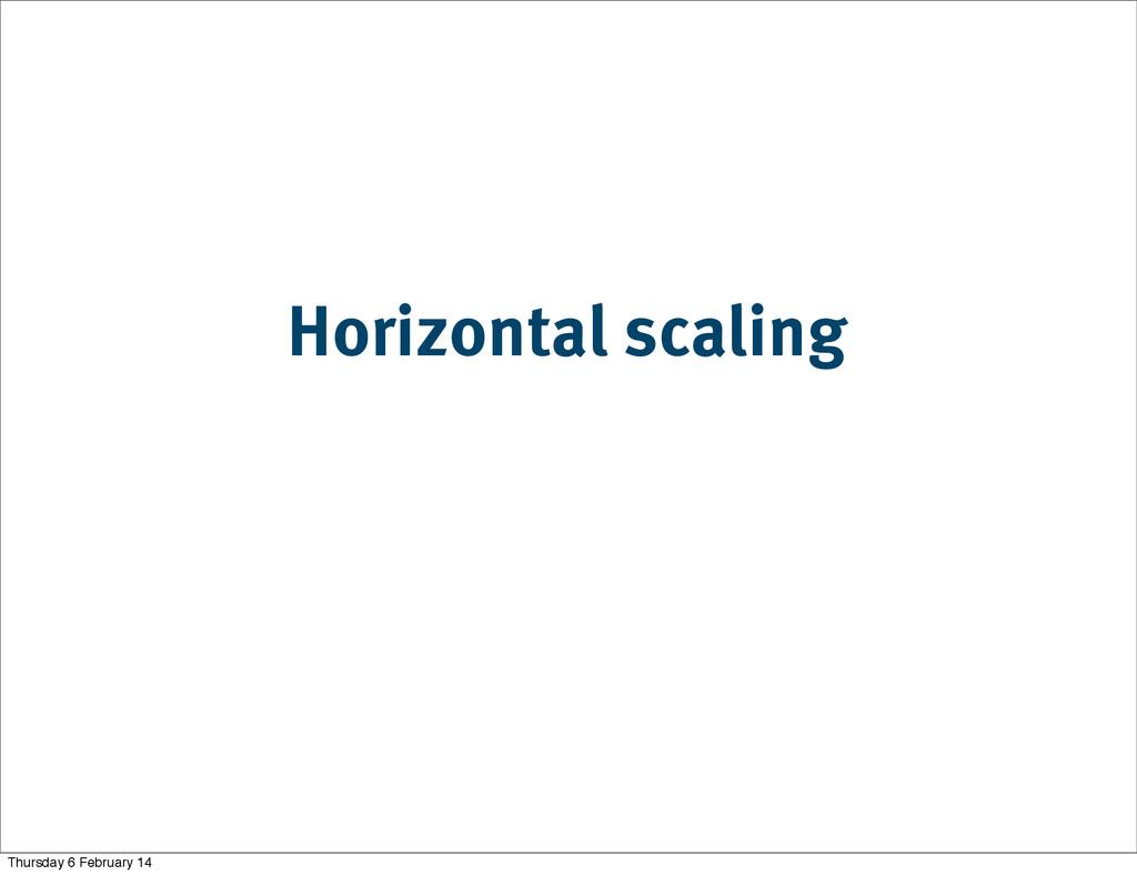 Horizontal scaling Thursday 6 February 14
