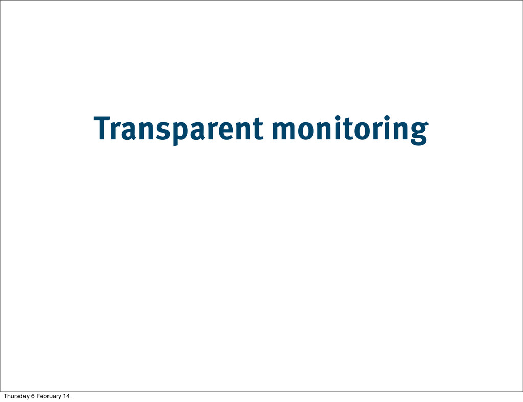Transparent monitoring Thursday 6 February 14
