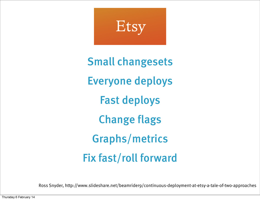 Small changesets Everyone deploys Fast deploys ...