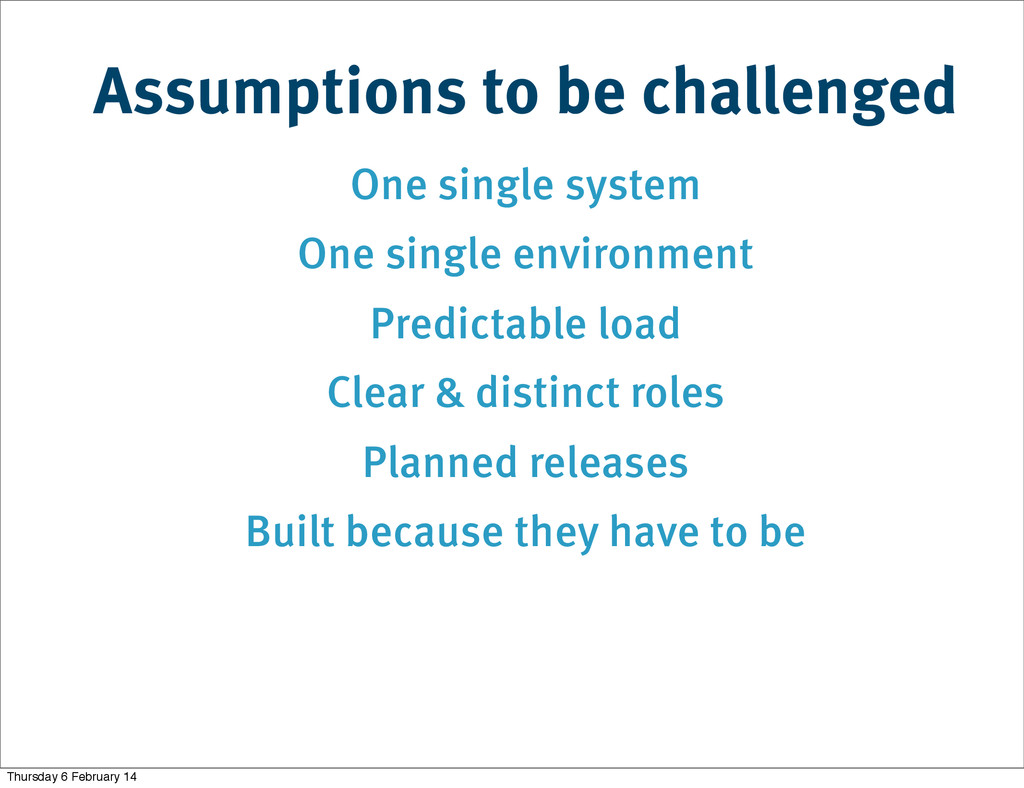 Assumptions to be challenged One single system ...