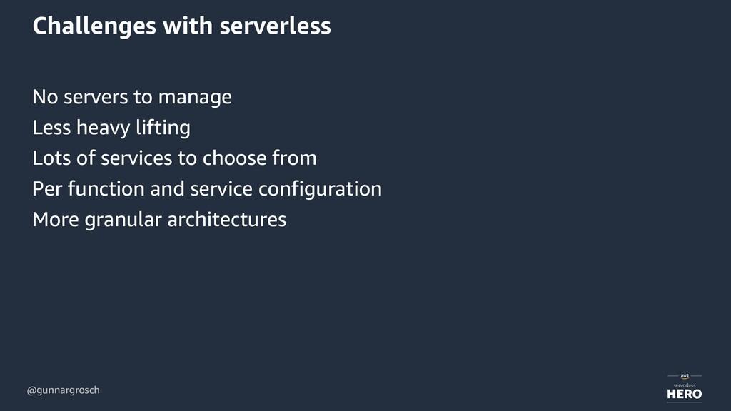 @gunnargrosch Challenges with serverless No ser...