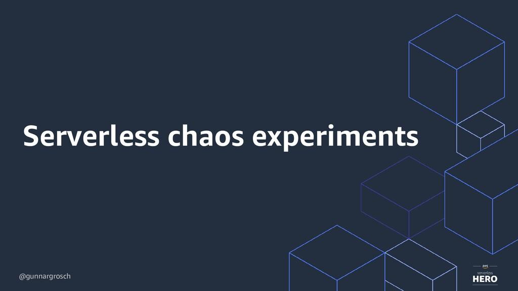 @gunnargrosch Serverless chaos experiments