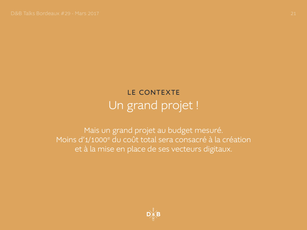 LE CONTEXTE Un grand projet ! Mais un grand pro...