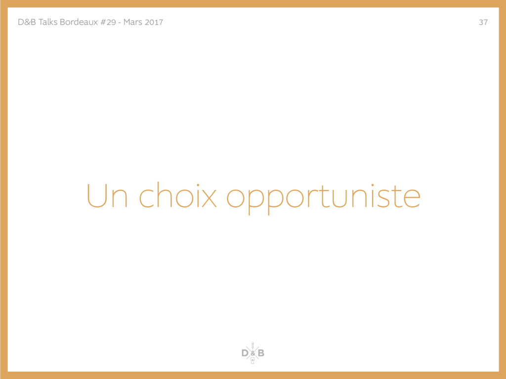 Un choix opportuniste D&B Talks Bordeaux #29 - ...