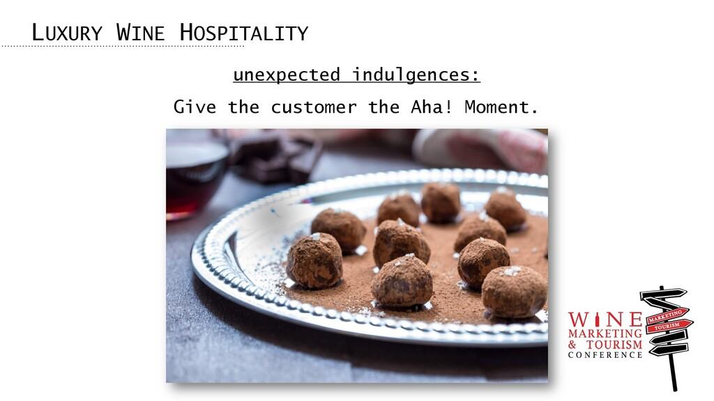 LUXURY WINE HOSPITALITY unexpected indulgences:...