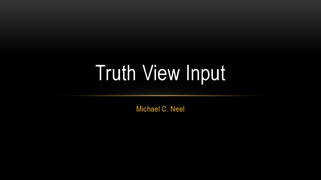 Michael C. Neel Truth View Input
