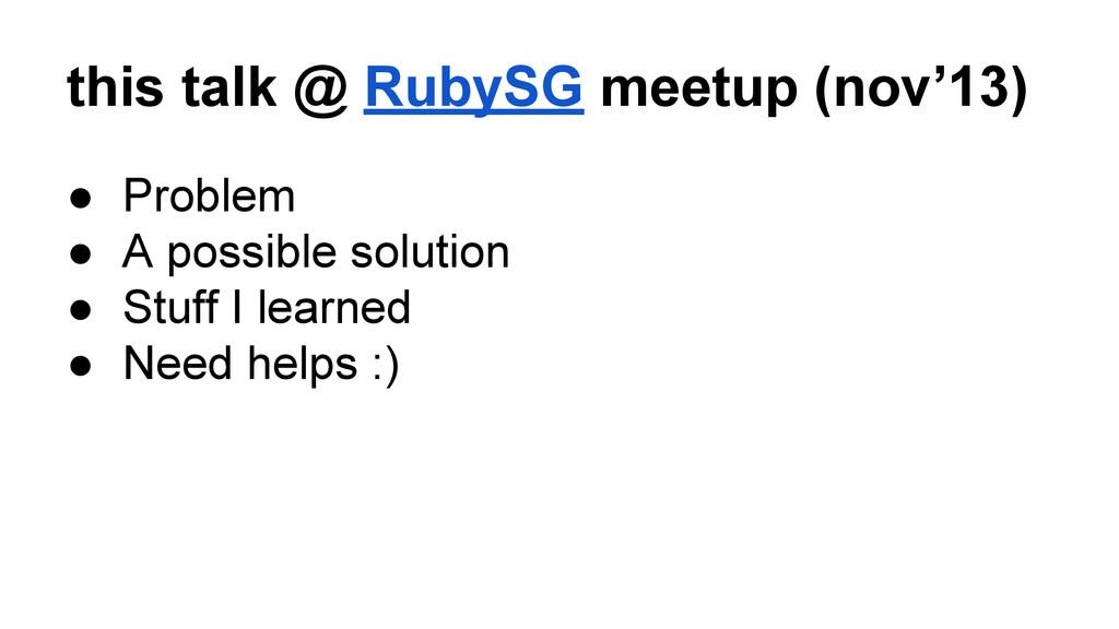 this talk @ RubySG meetup (nov'13) ● Problem ● ...