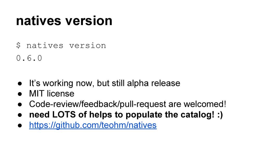 natives version $ natives version 0.6.0 ● It's ...