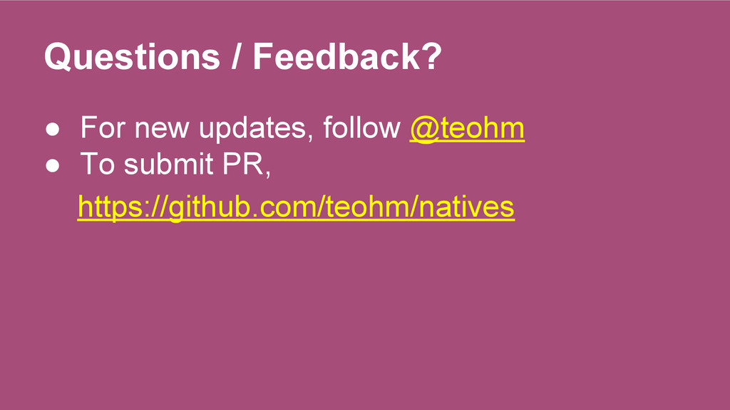 Questions / Feedback? ● For new updates, follow...