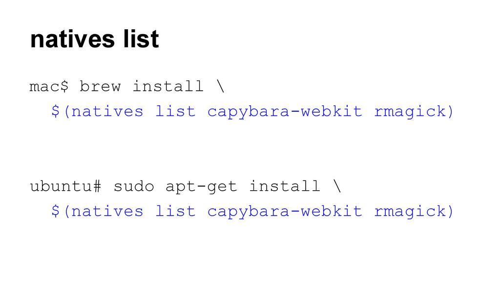 natives list mac$ brew install \ $(natives list...