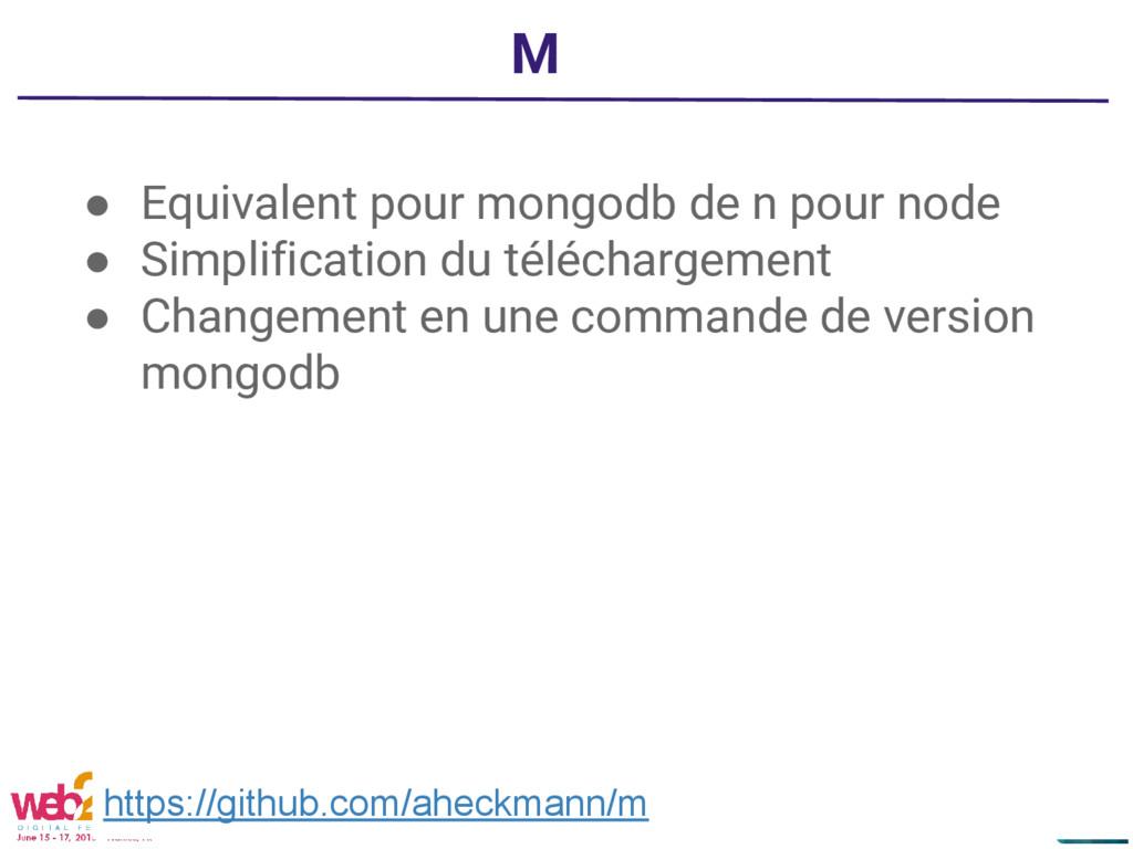 M ● Equivalent pour mongodb de n pour node ● Si...