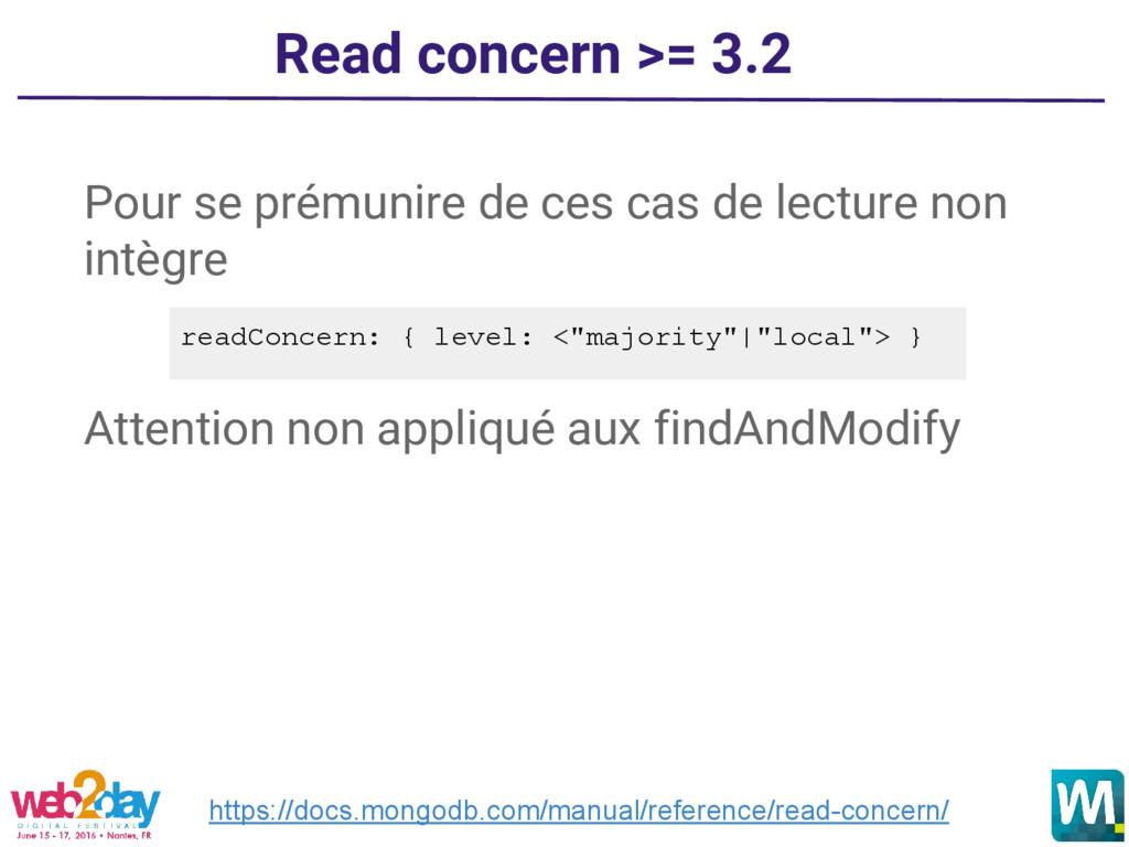 Read concern >= 3.2 Pour se prémunire de ces ca...