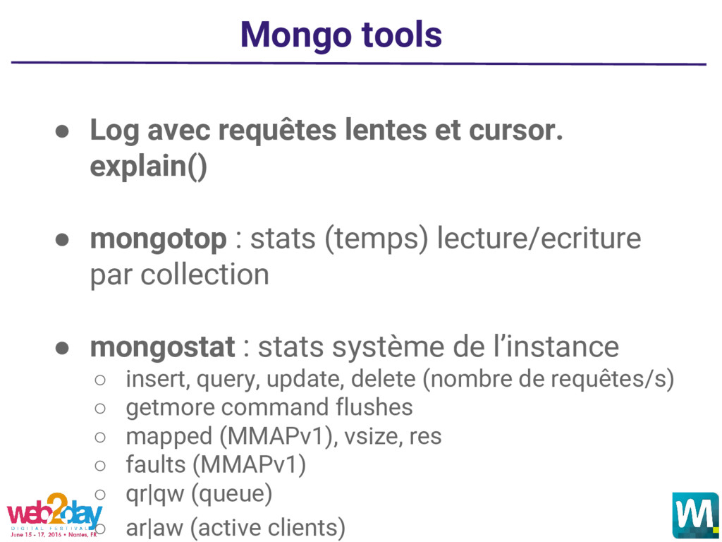 Mongo tools ● Log avec requêtes lentes et curso...
