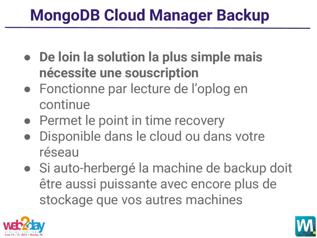MongoDB Cloud Manager Backup ● De loin la solut...
