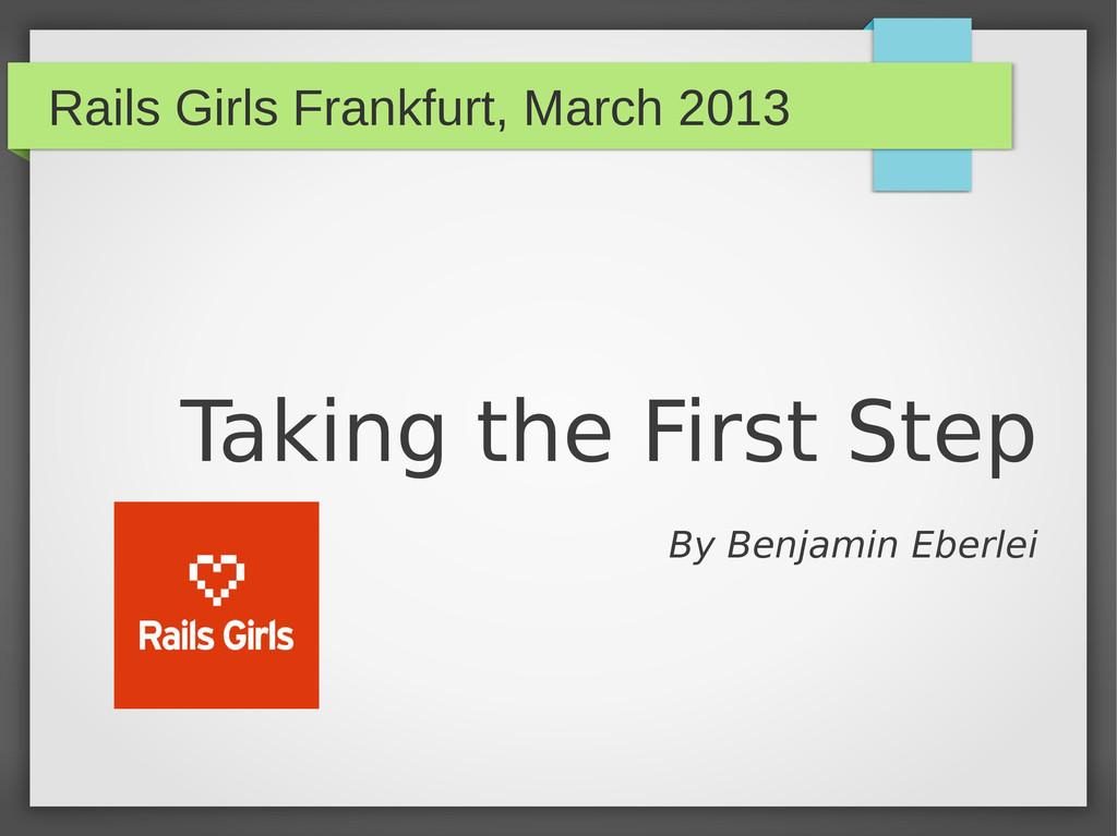 Rails Girls Frankfurt, March 2013 Taking the Fi...