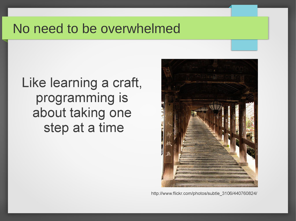No need to be overwhelmed Like learning a craft...