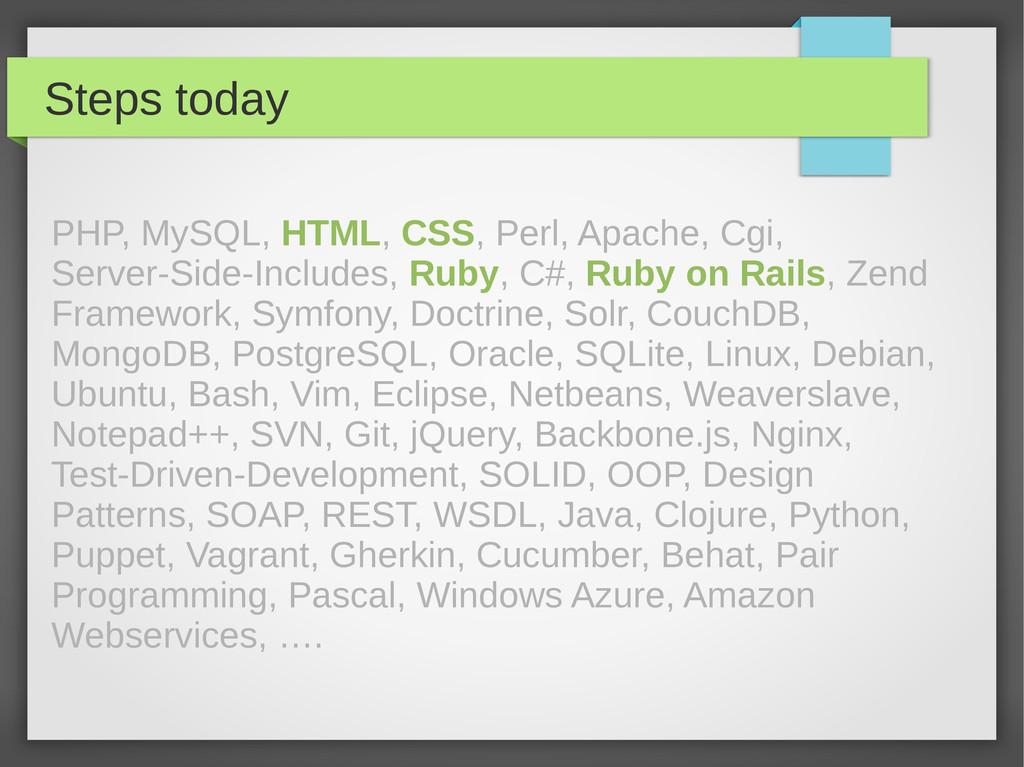 Steps today PHP, MySQL, HTML, CSS, Perl, Apache...