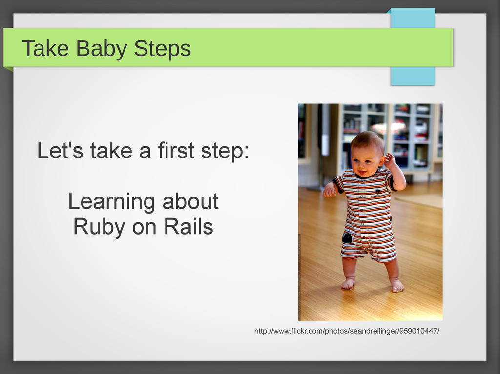 Take Baby Steps Let's take a first step: Learni...