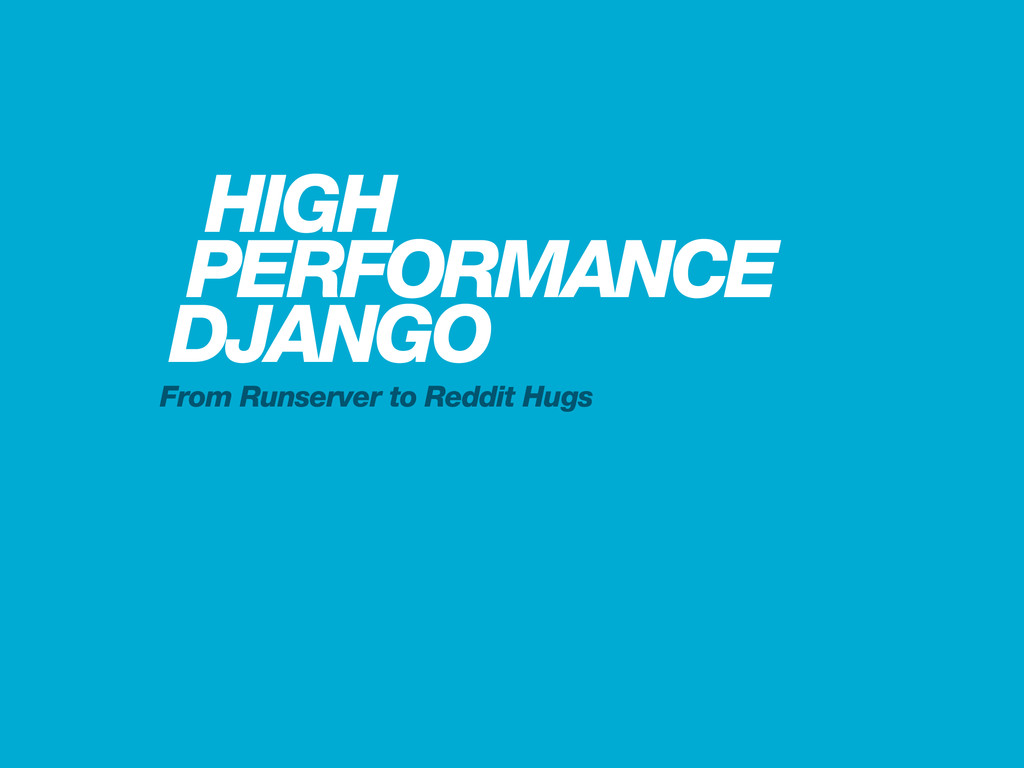 HIGH PERFORMANCE DJANGO From Runserver to Reddi...