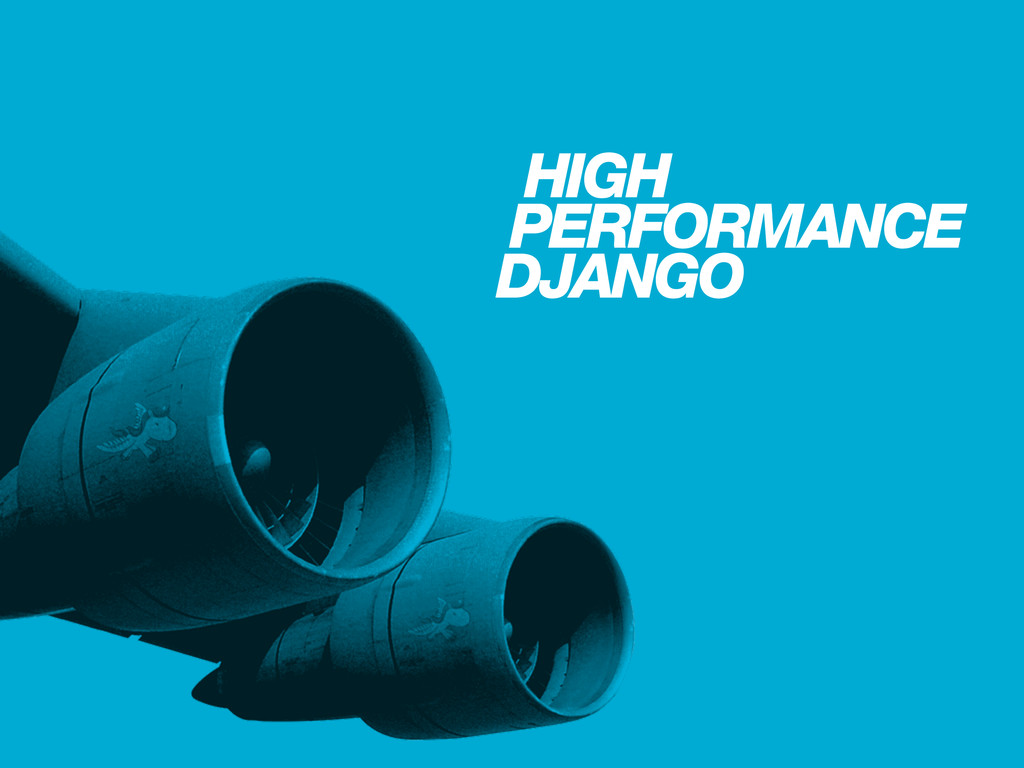 HIGH PERFORMANCE DJANGO