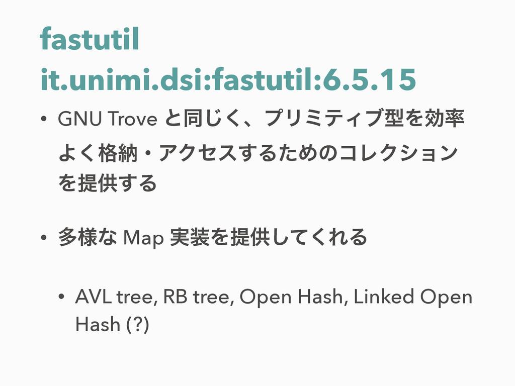 fastutil it.unimi.dsi:fastutil:6.5.15 • GNU Tro...