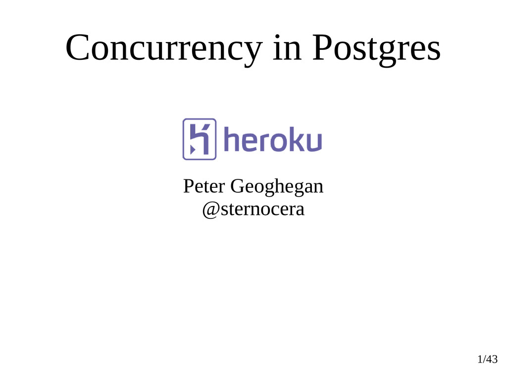 1/43 Concurrency in Postgres Peter Geoghegan @s...
