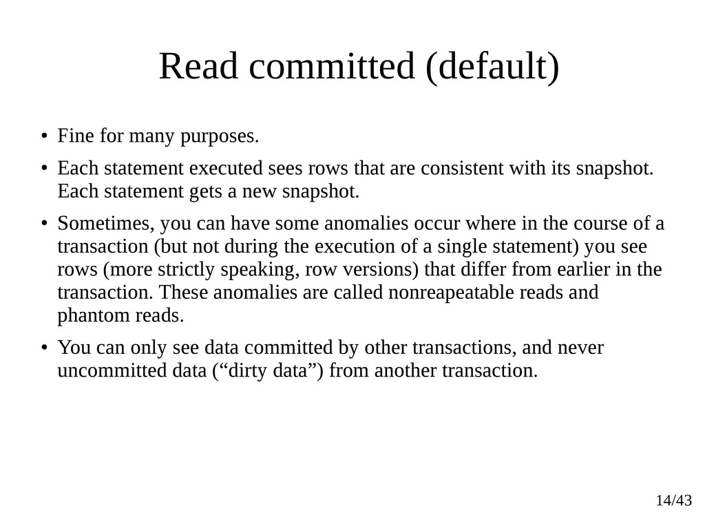14/43 Read committed (default) ● Fine for many ...