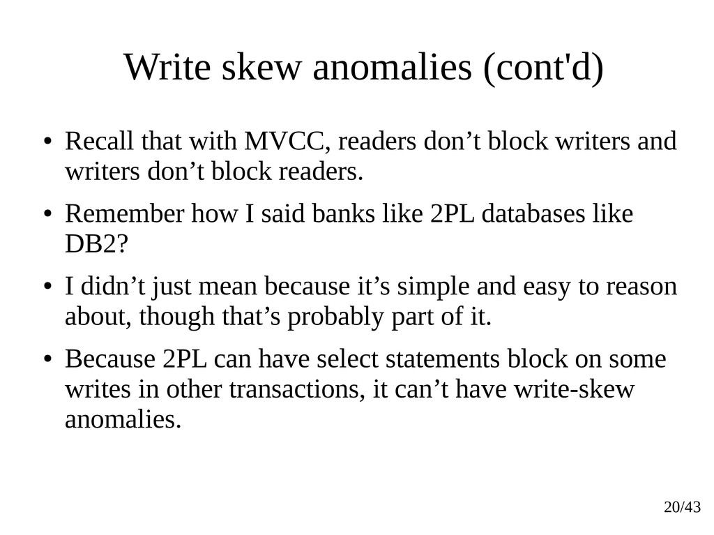 20/43 Write skew anomalies (cont'd) ● Recall th...