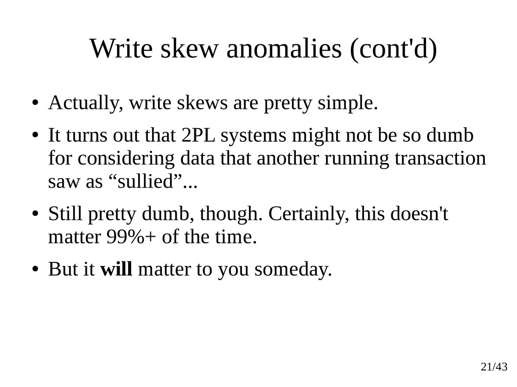 21/43 Write skew anomalies (cont'd) ● Actually,...