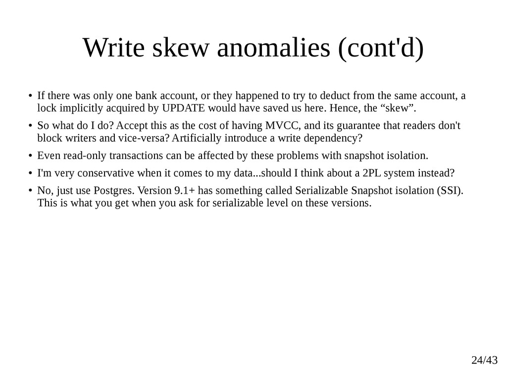24/43 Write skew anomalies (cont'd) ● If there ...