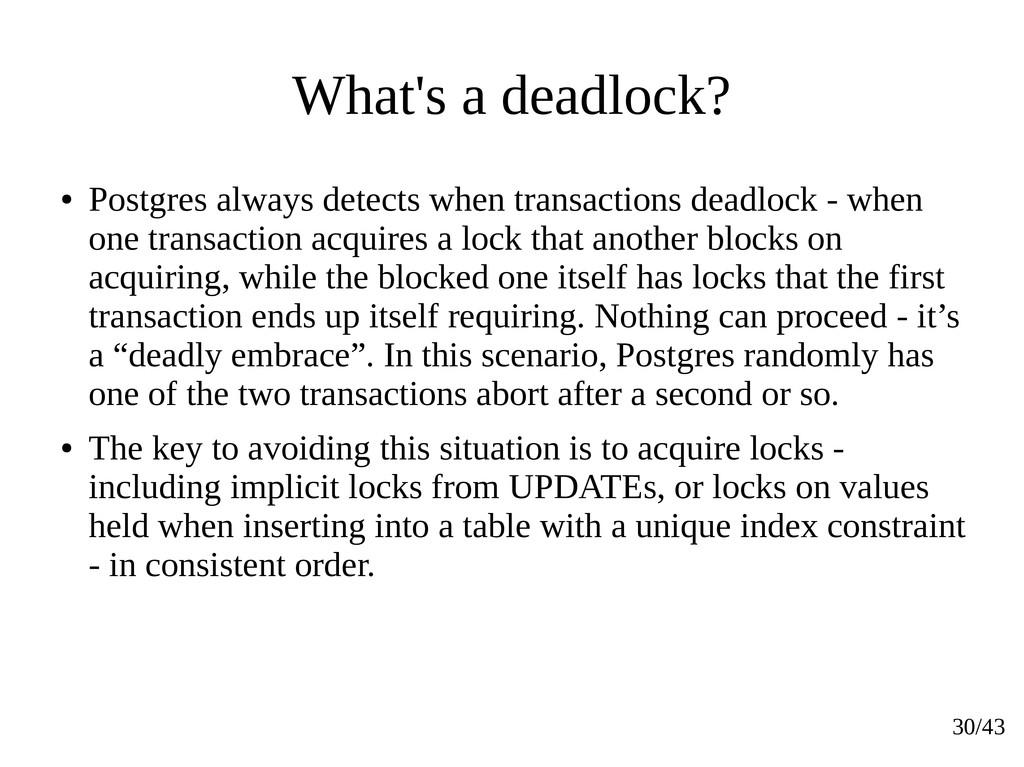30/43 What's a deadlock? ● Postgres always dete...