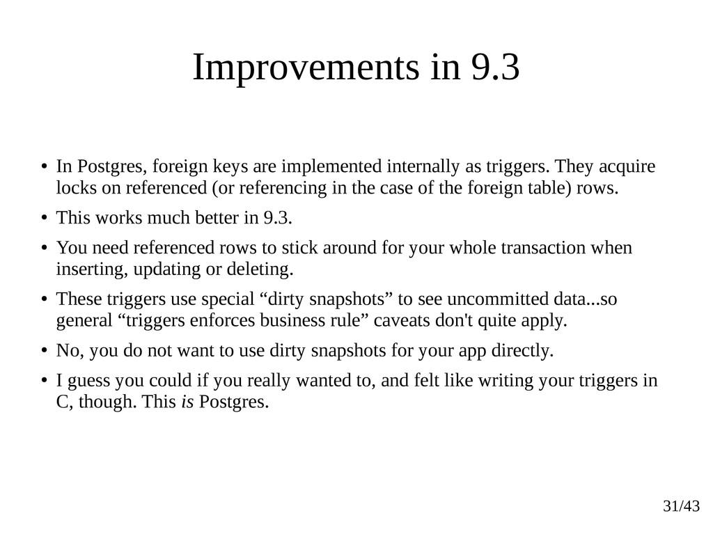 31/43 Improvements in 9.3 ● In Postgres, foreig...