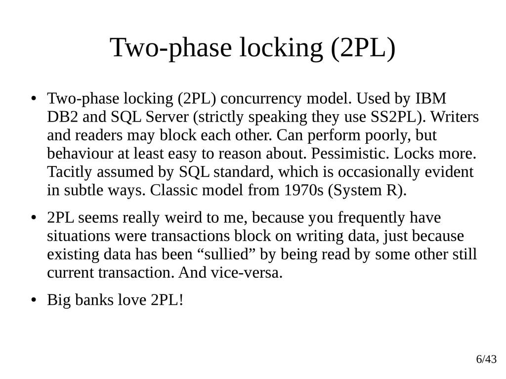 6/43 Two-phase locking (2PL) ● Two-phase lockin...