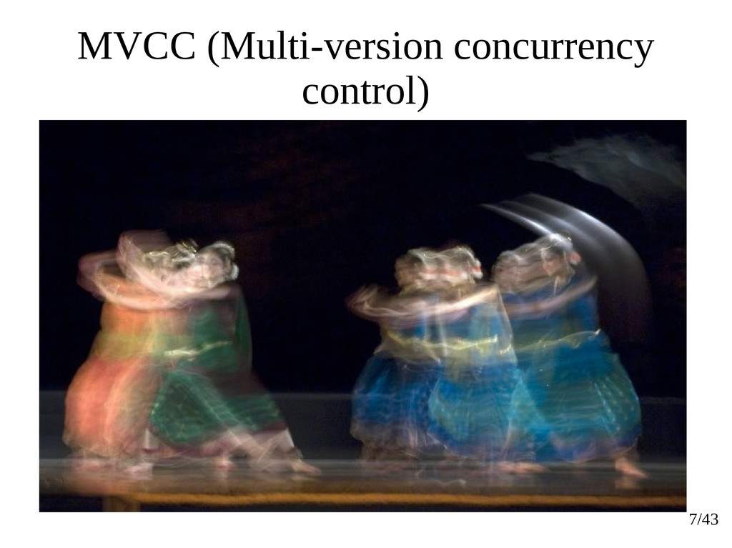 7/43 MVCC (Multi-version concurrency control)