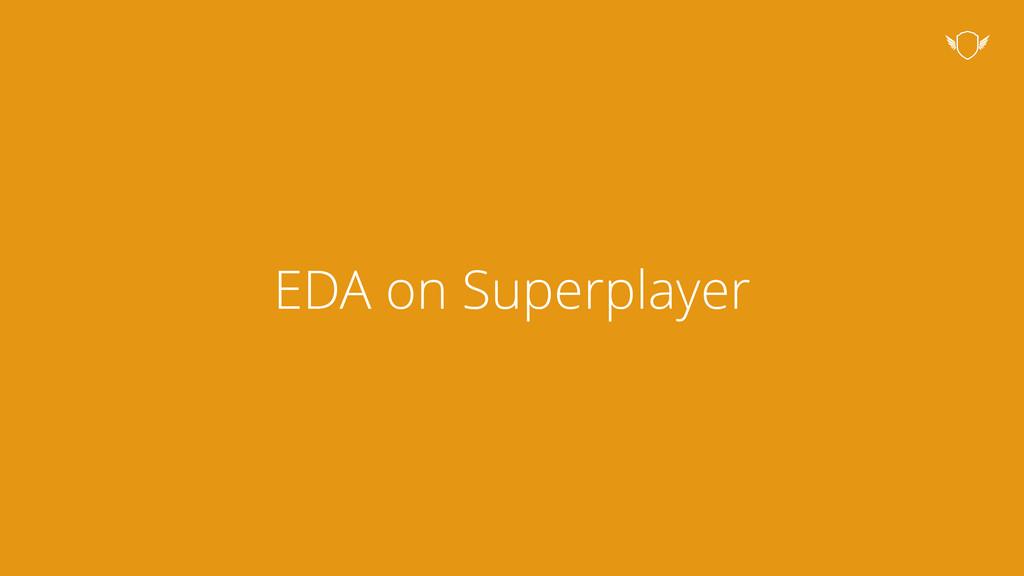 EDA on Superplayer