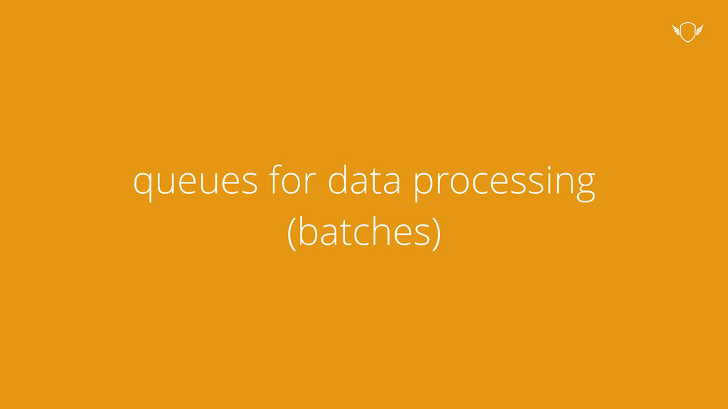 queues for data processing (batches)