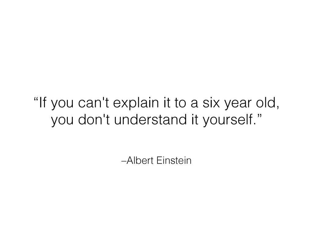 """–Albert Einstein """"If you can't explain it to a ..."""