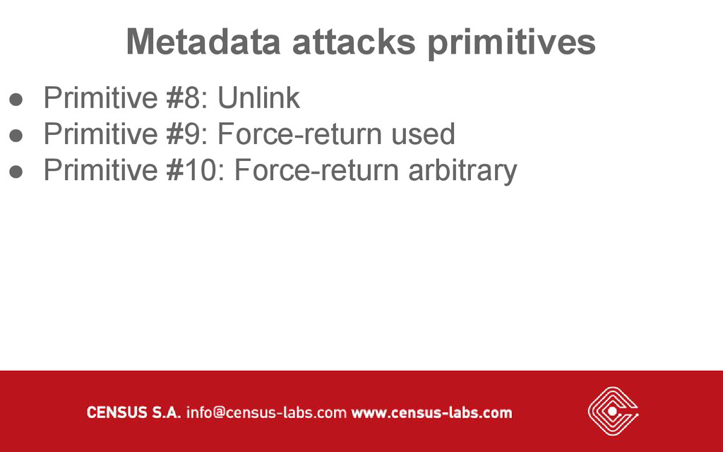 Metadata attacks primitives ● Primitive #8: Unl...