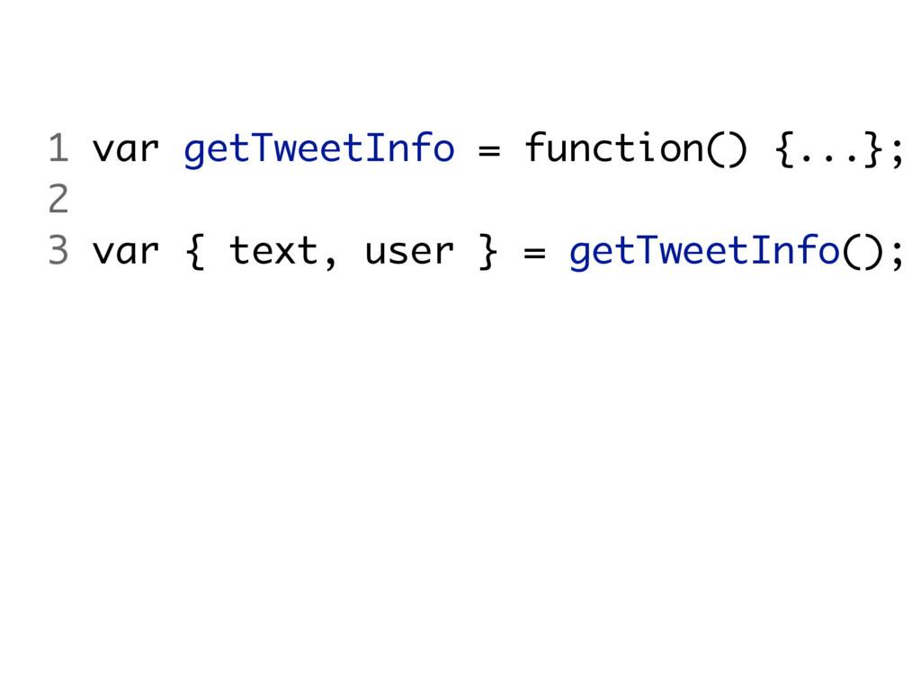 1 var getTweetInfo = function() {...}; 2 3 var ...