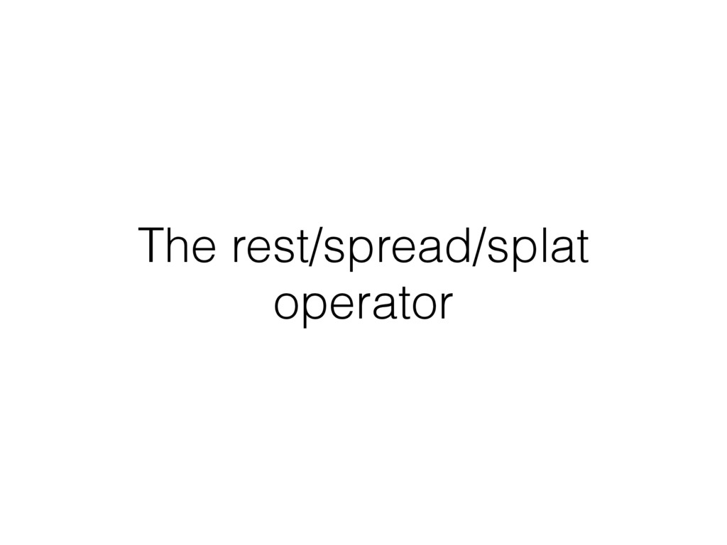 The rest/spread/splat operator