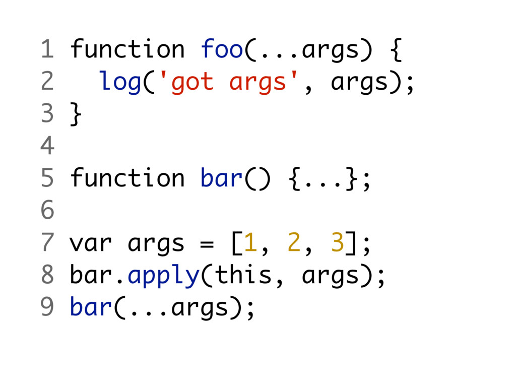 1 function foo(...args) { 2 log('got args', arg...