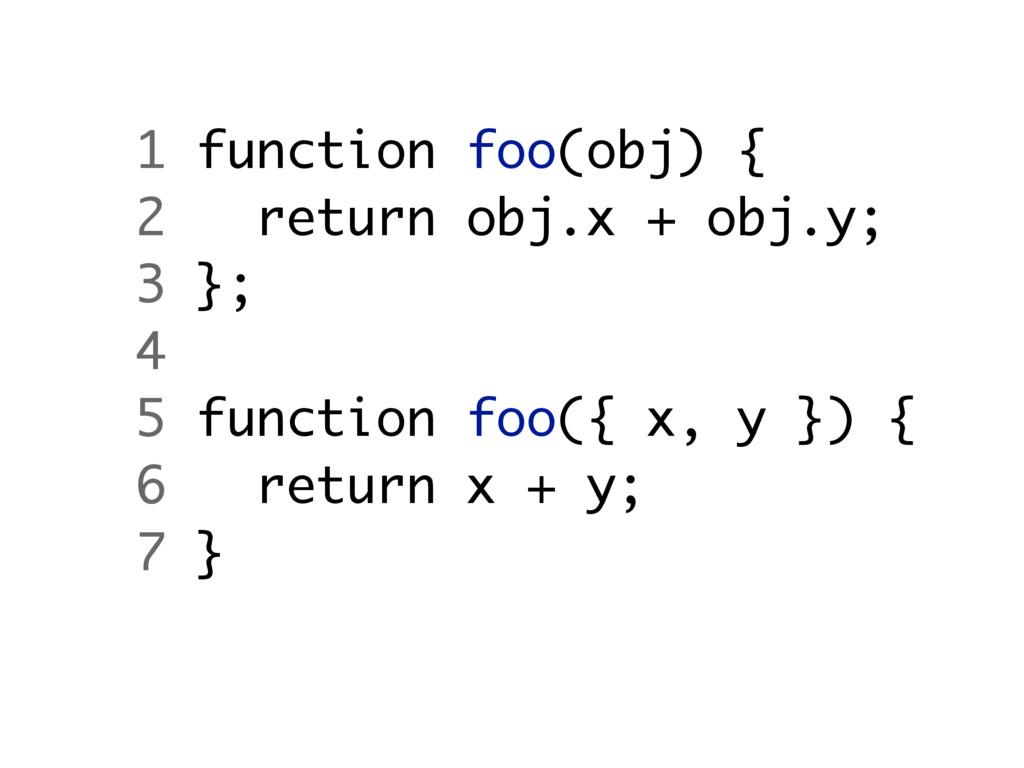 1 function foo(obj) { 2 return obj.x + obj.y; 3...