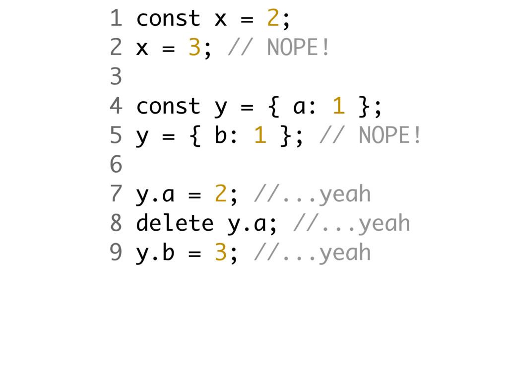 1 const x = 2; 2 x = 3; // NOPE! 3 4 const y = ...