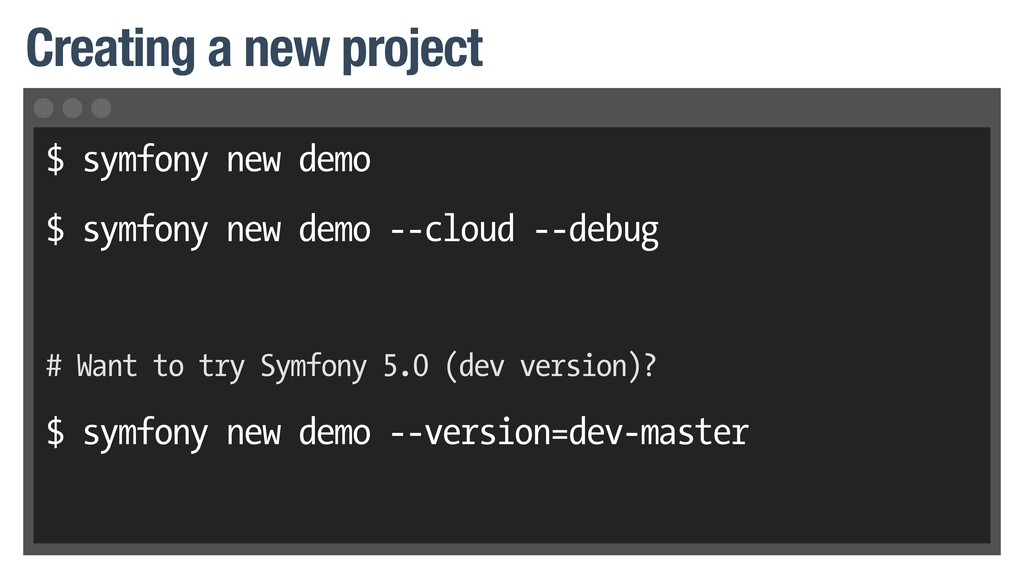 $ symfony new demo $ symfony new demo --cloud -...