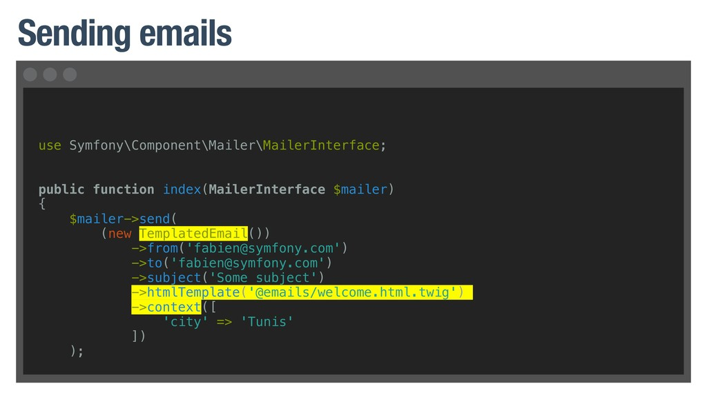 Sending emails use Symfony\Component\Mailer\Mai...