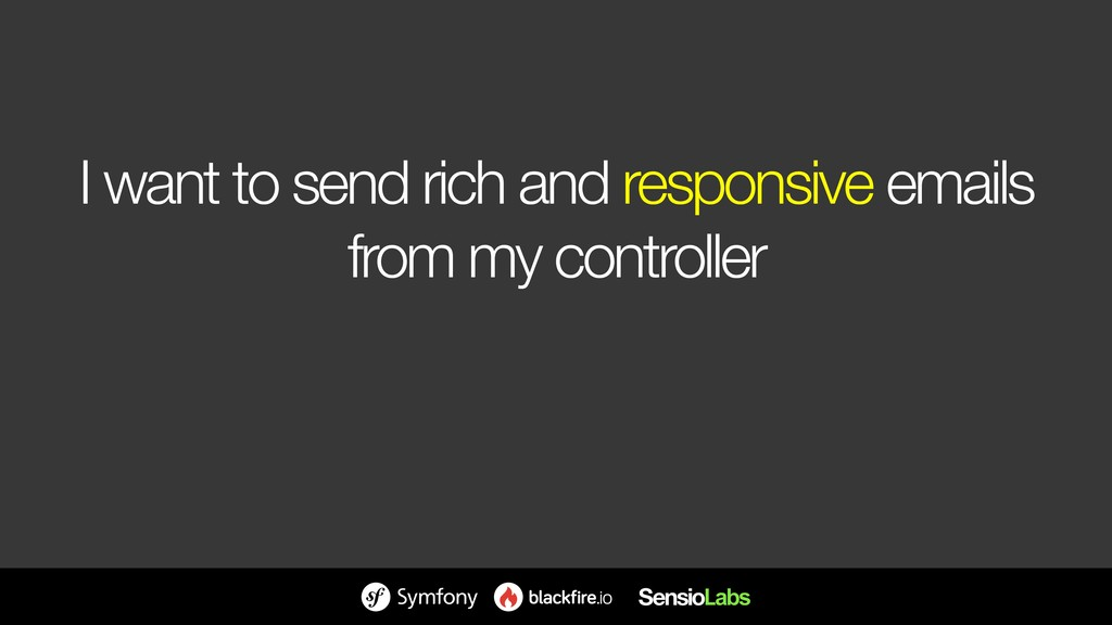 I want to send rich and responsive emails