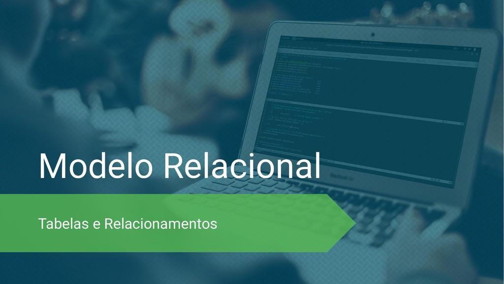 Modelo Relacional Tabelas e Relacionamentos