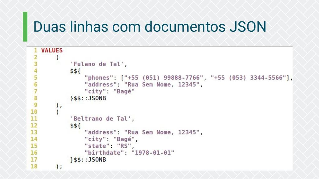 Duas linhas com documentos JSON